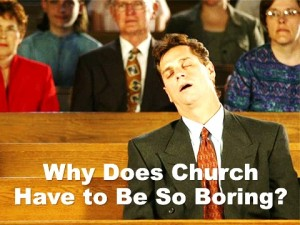 why-does-church-have-to-be-so-boring